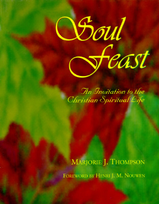 Soul Feast: An Invitation to the Christian Spiritual Life, Marjorie J. Thompson