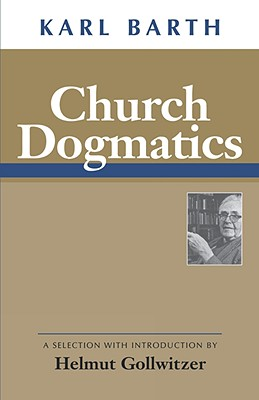 Church Dogmatics: A Selection With Introduction by Helmut Gollwitzer, KARL BARTH