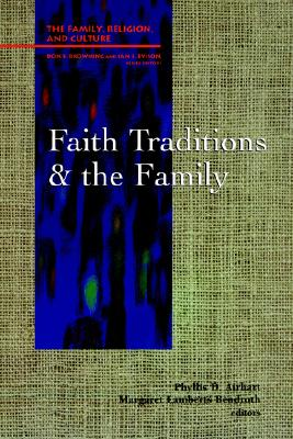 Faith Traditions and the Family (Family, Religion, and Culture)
