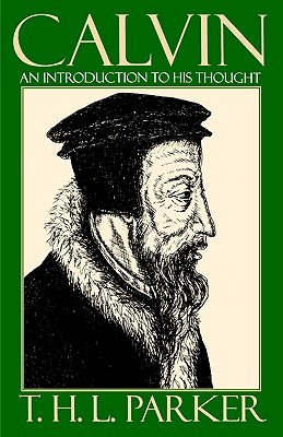 Calvin: An Introduction to His Thought, Parker, T. H. L.
