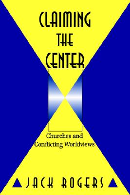 Image for Claiming the Center: Churches and Conflicting Worldviews