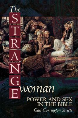 The Strange Woman: Power and Sex in the Bible, Streete, Gail P. C.