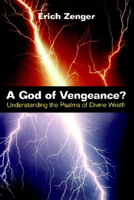 A God of Vengeance?: Understanding the Psalms of Divine Wrath, Erich Zenger