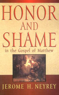 Honor and Shame in the Gospel of Matthew, Neyrey, Jerome H.