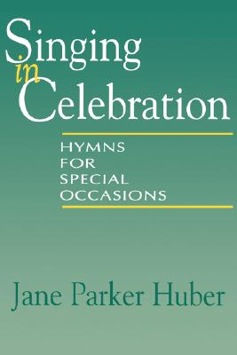 Singing in Celebration : Hymns for Special Occasions, JANE PARKER HUBER
