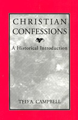 Christian Confessions: A Historical Introduction, Campbell, Ted A.