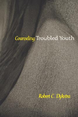 Counseling Troubled Youth (Counseling and Pastoral Theology), Dykstra, Robert C.