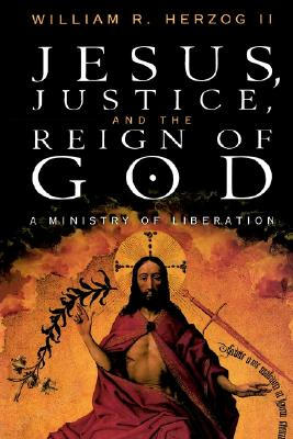 Jesus, Justice and the Reign of God: A Ministry of Liberation, Herzog II, William R.