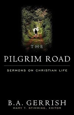 The Pilgrim Road: Sermons on Christian Life, Gerrish, B. A.