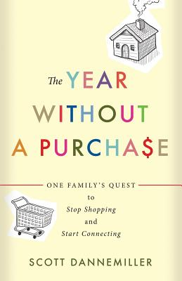 Image for The Year without a Purchase: One Family's Quest to Stop Shopping and Start Connecting
