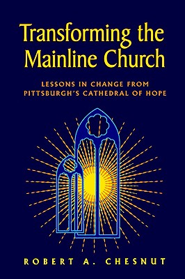 Image for Transforming the Mainline Church: Lessons in Change from Pittsburgh's Cathedral of Hope