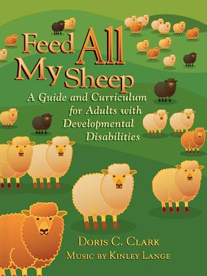 Feed All My Sheep: A Guide and Curriculum for Adults With Developmental Disabilities, Clark, Doris C.;Lange, Kinley