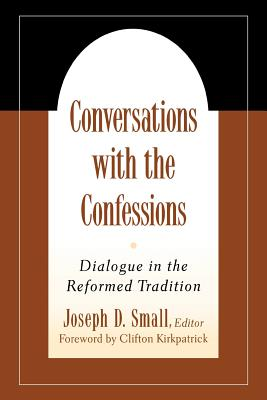 Image for Conversations with the Confessions: Dialogue in the Reformed Tradition