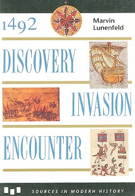 1492 : Discovery, Invasion, Encounter : Sources and Interpretations (Sources in Modern History Series), Lunenfeld, Marvin