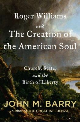 Roger Williams and the Creation of the American Soul: Church, State, and the Birth of Liberty, Barry, John M.