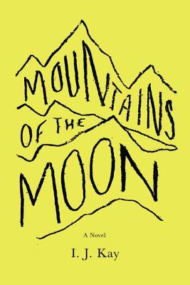 Mountains of the Moon: A Novel, Kay, I. J.
