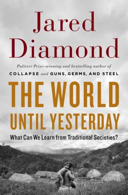 Image for The World Until Yesterday: What Can We Learn from Traditional Societies?