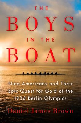 BOYS IN THE BOAT: NINE AMERICANS AND THEIR EPIC QUEST FOR GOLD AT THE 1936 BERLIN OLYMPICS, BROWN, DANIEL JAMES
