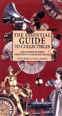 Image for The Essential Guide to Collectibles: A Source Book of Public Collections in Europe and America