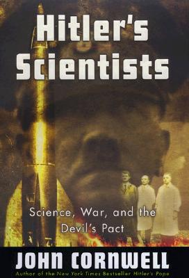 Hitler's Scientists: Science, War, and the Devil's Pact, Cornwell, John