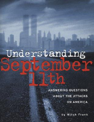 Understanding September 11th: Answering Questions About the Attacks on America, Frank, Mitch