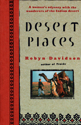 Image for DESERT PLACES A WOMAN'S ODYSSEY WITH THE WANDERERS OF THE INDIAN DESERT