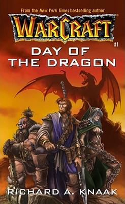 Day of the Dragon (WarCraft, Book 1), RICHARD A. KNAAK, RICHARD KNAAK