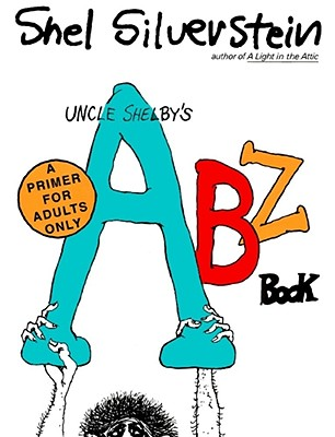 Uncle Shelby's Abz Book: A Primer for Tender Young Minds, Silverstein, Shel