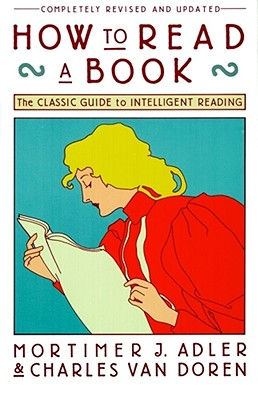 How to Read a Book: The Classic Guide to Intelligent Reading (A Touchstone book), Adler, Mortimer J.; Van Doren, Charles