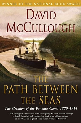 Path Between The Seas : The Creation of the Panama Canal, 1870-1914, DAVID MCCULLOUGH