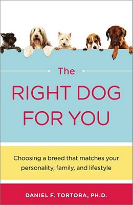 The Right Dog for You; Choosing a Breed That Matches Your Personality, Family, and Lifestle, Tortora, Daniel