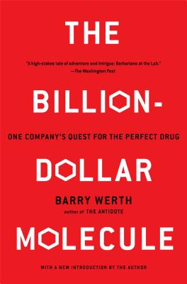 The Billion-Dollar Molecule: One Company's Quest for the Perfect Drug, Werth, Barry