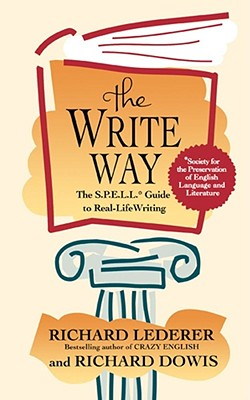 "The Write Way: The S.P.E.L.L. Guide to Real-Life Writing (Society for the Preservation of English Language and Literature), ""Lederer, Richard, Dowis, Richard"""