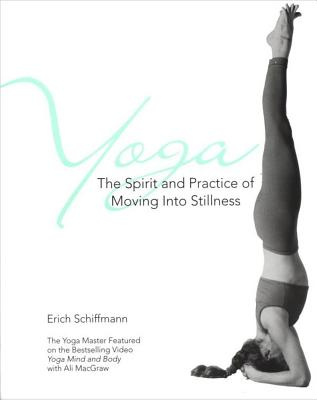 Yoga: The Spirit and Practice of Moving into Stillness, ERICH SCHIFFMANN