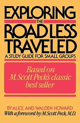 Exploring the Road Less Traveled: A Study Guide for Small Groups, a Workbook for Individuals, a Step-By-Step Guide for Group Leaders, Howard, Alice; Howard, Walden