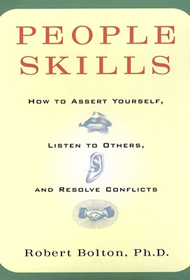 People Skills: How to Assert Yourself, Listen to Others, and Resolve Conflicts, Bolton, Robert