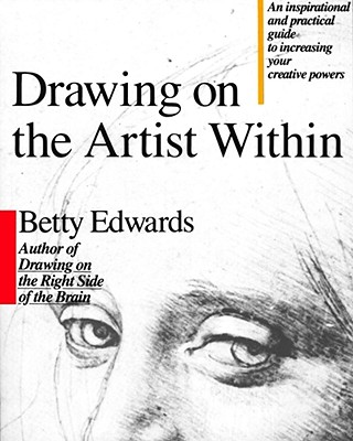 Drawing on the Artist Within: An Inspirational and Practical Guide to Increasing Your Creative Powers, Edwards, Betty