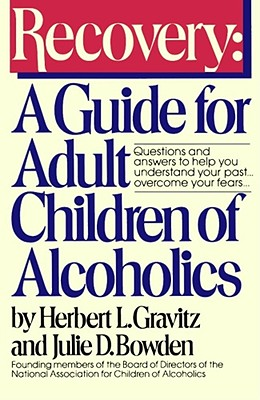Recovery: A Guide for Adult Children of Alcoholics, Gravitz, Herbert;Bowden, Julie D.