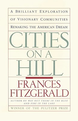Cities on a Hill: A Journey Through Contemporary American Cultures; a Brilliant Exploration of Visionary Communities Remaking the American Dream, Fitzgerald, Frances