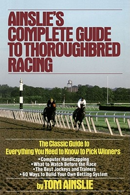Ainslie's Complete Guide to Thoroughbred Racing, Ainslie, Tom