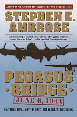 Pegasus Bridge: June 6, 1944, Stephen E. Ambrose