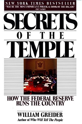 "Secrets of the Temple: How the Federal Reserve Runs the Country, ""Greider, William"""