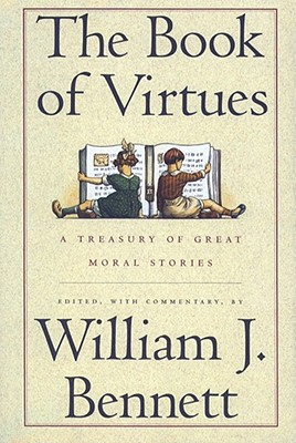The Book of Virtues:  A Treasury of Great Moral Stories, William J. Bennett [Editor]