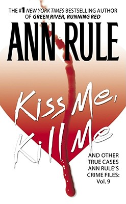 Image for Kiss Me, Kill Me: Ann Rule's Crime Files Vol. 9 (Ann Rule's Crime Files)