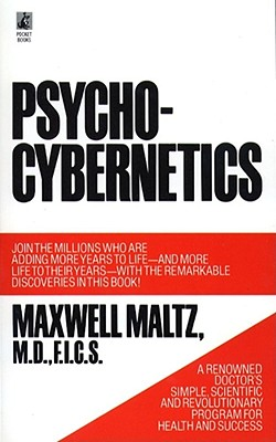 Psycho-Cybernetics, A New Way to Get More Living Out of Life, F.I.C.S. Maxwell Maltz