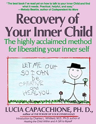 Recovery of Your Inner Child: The Highly Acclaimed Method for Liberating Your Inner Self, Capacchione, Lucia