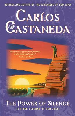 "The Power of Silence: Further Lessons of don Juan, ""Castaneda, Carlos"""