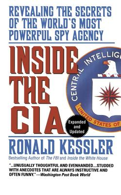 Inside the CIA: Revealing the Secrets of the World's Most Powerful Spy Agency, Ronald Kessler