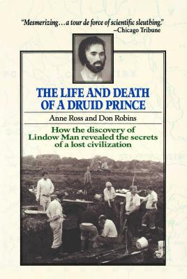 The Life and Death of a Druid Prince: The Story of Lindow Man an Archaeological Sensation, How the Discovery of Lindow Man Revealed the Secrets of a Lost Civilization, Ross, Anne; Robins, Don