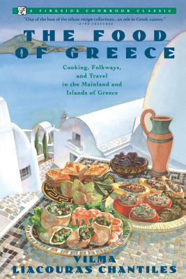 Image for Food of Greece: Cooking, Folkways, and Travel in the Mainland and Islands of Greece (Fireside Cookbook Classic)